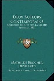 Deux Auteurs Contemporains: Quelques Pensees Sur La Vie Des Femmes (1880) - Mathilde Brocher-Duvillard