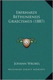 Eberhardi Bethuniensis Graecismus (1887) - Johann Wrobel