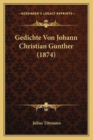 Gedichte Von Johann Christian Gunther (1874)