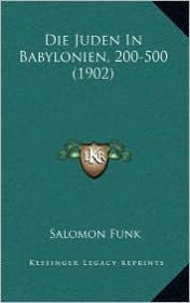 Die Juden In Babylonien, 200-500 (1902) - Salomon Funk