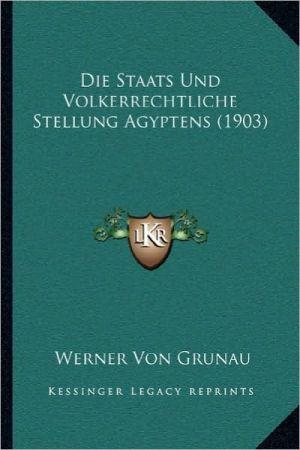 Die Staats Und Volkerrechtliche Stellung Agyptens (1903) - Werner Von Grunau
