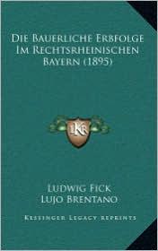 Die Bauerliche Erbfolge Im Rechtsrheinischen Bayern (1895)