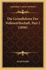 Die Grundlehren Der Volkswirthschaft, Part 2 (1846) - Joseph Kudler