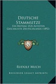 Deutsche Stammsitze: Ein Beitrag Zur Altesten Geschichte Deutschlands (1892) - Rudolf Much