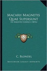 Macarii Magnetis Quae Supersunt: Ex Inedito Codice (1876) - C. Blondel (Editor)