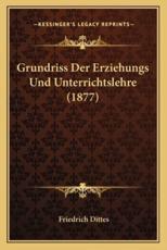Grundriss Der Erziehungs Und Unterrichtslehre (1877) - Friedrich Dittes