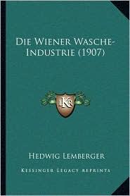Die Wiener Wasche-Industrie (1907) - Hedwig Lemberger