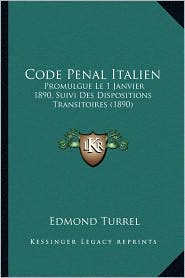 Code Penal Italien: Promulgue Le 1 Janvier 1890, Suivi Des Dispositions Transitoires (1890) - Edmond Turrel (Translator)