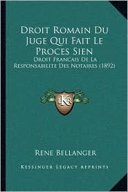 Droit Romain Du Juge Qui Fait Le Proces Sien: Droit Francais de La Responsabilite Des Notaires (1892) - Rene Bellanger