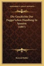 Die Geschichte Der Fugger'schen Handlung in Spanien (1897) - Konrad Habler
