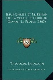 Jesus Christ Et M. Renan Ou La Verite Et L'Erreur Devant Le Peuple (1865)