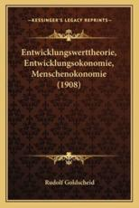 Entwicklungswerttheorie, Entwicklungsokonomie, Menschenokonomie (1908) - Rudolf Goldscheid