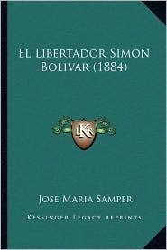 El Libertador Simon Bolivar (1884) - Jose Maria Samper