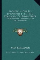 Recherches Sur Les Leucocytes Et Le Tissu Lymphoide Des Invertebres - Max Kollmann