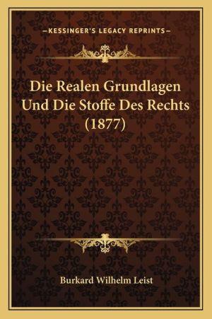 Die Realen Grundlagen Und Die Stoffe Des Rechts (1877)