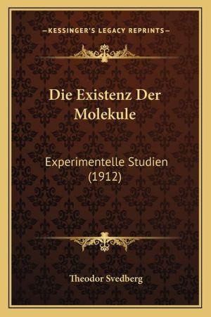 Die Existenz Der Molekule: Experimentelle Studien (1912)