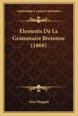 Elements de La Grammaire Bretonne (1868) - Jean Hingant