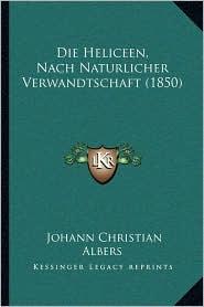 Die Heliceen, Nach Naturlicher Verwandtschaft (1850) - Johann Christian Albers