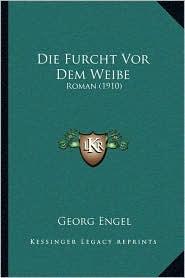 Die Furcht VOR Dem Weibe: Roman (1910) - Georg Engel