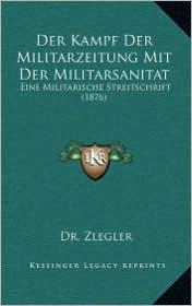Der Kampf Der Militarzeitung Mit Der Militarsanitat: Eine Militarische Streitschrift (1876)