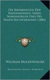 Die Krankheiten Der Nasenshohlen, Ihrer Nebenhohlen Und Des Nasen-Rachenraumes (1886)