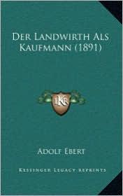 Der Landwirth Als Kaufmann (1891) - Adolf Ebert