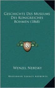 Geschichte Des Museums Des Konigreiches Bohmen (1868)