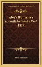 Aloy's Blumauer's Sammtliche Werke V6-7 (1819) - Alois Blumauer