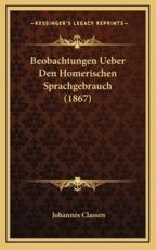 Beobachtungen Ueber Den Homerischen Sprachgebrauch (1867) - Johannes Classen
