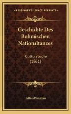 Geschichte Des Bohmischen Nationaltanzes - Alfred Waldau