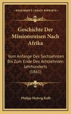 Geschichte Der Missionsreisen Nach Afrika - Philipp Hedwig Kulb