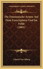 Die Franzosische Armee Auf Dem Exercirplatze Und Im Felde (1861) - Eduard Von Olberg