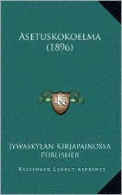 Asetuskokoelma (1896) - Jywaskylan Kirjapainossa Jywaskylan Kirjapainossa Publisher