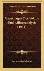 Grundlagen Der Vektor Und Affinoranalysis (1914) - Jan Arnoldus Schouten