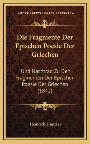 Die Fragmente Der Epischen Poesie Der Griechen: Und Nachtrag Zu Den Fragmenten Der Epischen Poesie Der Griechen (1842)