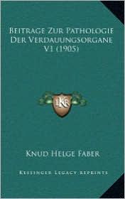 Beitrage Zur Pathologie Der Verdauungsorgane V1 (1905) - Knud Helge Faber (Editor)