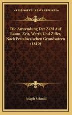 Die Anwendung Der Zahl Auf Raum, Zeit, Werth Und Ziffer, Nach Pestalozzischen Grundsatzen (1810) - Joseph Schmid