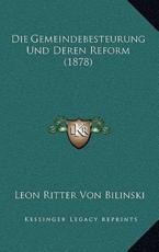 Die Gemeindebesteurung Und Deren Reform (1878) - Leon Ritter Von Bilinski