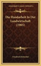 Die Handarbeit in Der Landwirtschaft (1905) - Friedrich Dettweiler