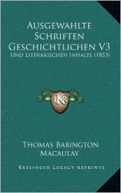 Ausgewahlte Schriften Geschichtlichen V3: Und Literarischen Inhalts (1853) - Thomas Babington Macaulay