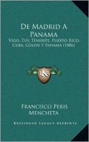 De Madrid A Panama: Vigo, Tuy, Tenerife, Puerto Rico, Cuba, Colon Y Panama (1886) - Francisco Peris Mencheta