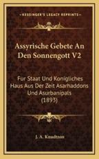 Assyrische Gebete an Den Sonnengott V2 - J A Knudtzon (editor)