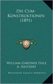 Die Cum-Konstruktionen (1891) - William Gardner Hale, A. Neitzert (Translator)