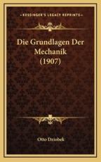 Die Grundlagen Der Mechanik (1907) - Otto Dziobek