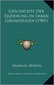 Geschichte Der Erziehung In Ihren Grundzugen (1901) - Emanuel Martig