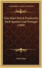 Eine Fahrt Durch Frankreich Nach Spanien Und Portugal (1898) - Anton Mayr