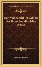 Der Weinhandel Im Gebiete Der Hanse Im Mittelalter (1905) - Hans Hartmeyer