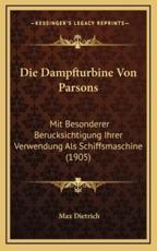 Die Dampfturbine Von Parsons - Max Dietrich