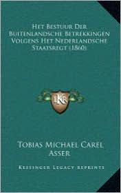 Het Bestuur Der Buitenlandsche Betrekkingen Volgens Het Nederlandsche Staatsregt (1860)
