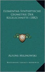 Elementar-Synthetische Geometrie Der Kegelschnitte (1882) - Alfons Milinowski